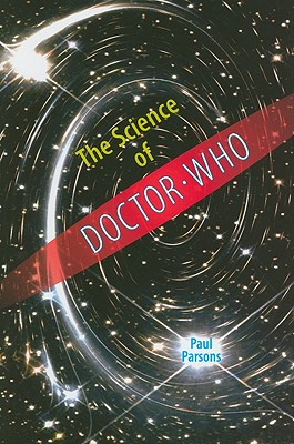 The Science of Doctor Who By Parsons, Paul